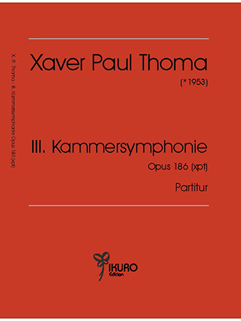 Xaver Paul Thoma | III. Kammersymphonie Opus 186 (xpt) (2017/2018)