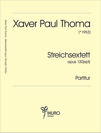 Xaver Paul Thoma (geb. 1953) | Streichsextett opus 130 (xpt) Partitur