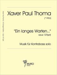 Xaver Paul Thoma (geb. 1953) Ein langes Warten  Op. 127 (xpt)