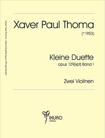 Xaver Paul Thoma (geb. 1953) Kleine Duette für zwei Violinen, Op. 129 (xpt) Band I