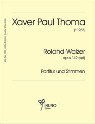 Xaver Paul Thoma (geb. 1953) Roland - Walzer Op. 142 (xpt)