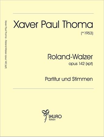 Xaver Paul Thoma (geb. 1953) Roland - Walzer Opus 142 (xpt)
