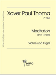 Xaver Paul Thoma (geb. 1953) Meditation Op. 132 (xpt)
