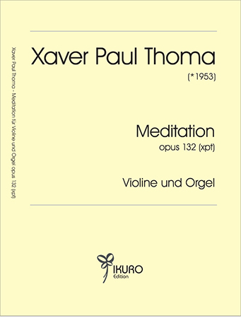 Xaver Paul Thoma (geb. 1953) Meditation Op. 132 (xpt)
