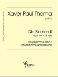 Xaver Paul Thoma (geb. 1953) Die Blumen II Op. 146 A / B (xpt)