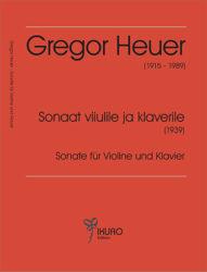 Gregor Heuer (1915-1989) | Sonate für Violine und Klavier (Tallinn 1939)
