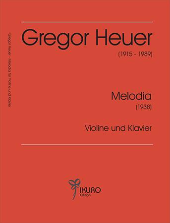Gregor Heuer (1915-1989) | Melodia  für Violine und Klavier (1938)
