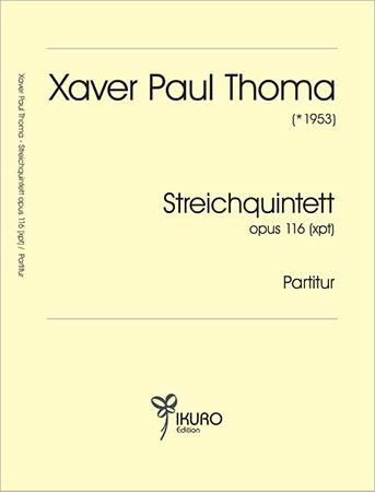 Xaver Paul Thoma (geb. 1953) Streichquintett Op. 116 (xpt)