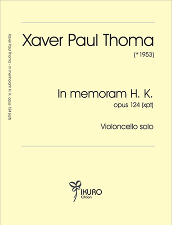 Xaver Paul Thoma (geb. 1953) In memoriam H.K. op. 124 (xpt)