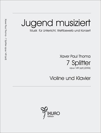 Xaver Paul Thoma: 7 Splitter für Violine und Klavier op. 149 (xpt)