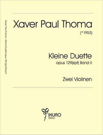 Xaver Paul Thoma (geb. 1953) Kleine Duette für zwei Violinen, Op. 129 (xpt) Band II