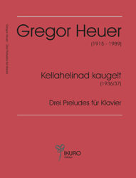 Gregor Heuer | Kellahelinad kaugelt / Drei Preludes für Klavier (1936/37)