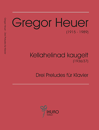 Gregor Heuer (1915-1989) Kellahelinad kaugelt (Cloches lointaines) / Drei Preludes für Klavier (1936/37)