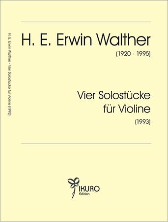 H. E. Erwin Walther (1920-1995) Vier Solostücke für Violine (1993)