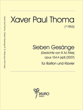 Xaver Paul Thoma (geb. 1953) Sieben Gesänge Op. 154 A (xpt) (2007)