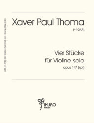 Xaver Paul Thoma: Vier Stücke für Violine solo, Op. 147 (xpt)