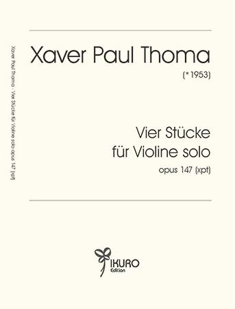 Xaver Paul Thoma | Vier Stücke für Violine solo, Op. 147 (xpt)