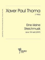 Xaver Paul Thoma (geb. 1953) Eine kleine Streichmusik opus 153 (xpt)