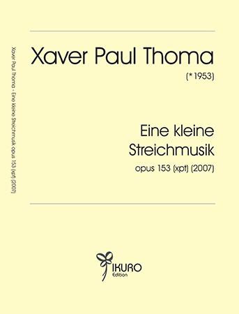 Xaver Paul Thoma (geb. 1953) Eine kleine Streichmusik Opus 153 (xpt) (2007)