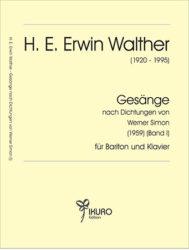 . E. Erwin Walther (1920-1995) Gesänge nach Dichtungen von Werner Simon (Band I)