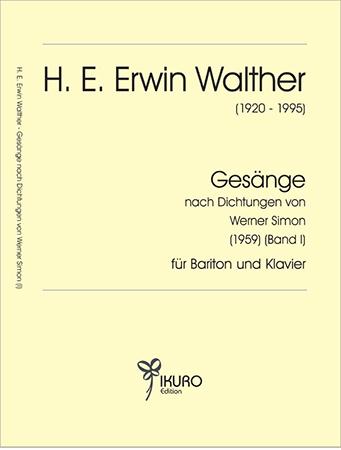 H. E. Erwin Walther (1920-1995) Gesänge nach Dichtungen von Werner Simon (Band I)