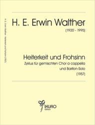 H. E. Erwin Walther | Heiterkeit und Frohsinn für gemischten Chor und Bariton-Solo