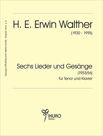 H. E. Erwin Walther (1920-1995) Sechs Lieder und Gesänge (1953/56)
