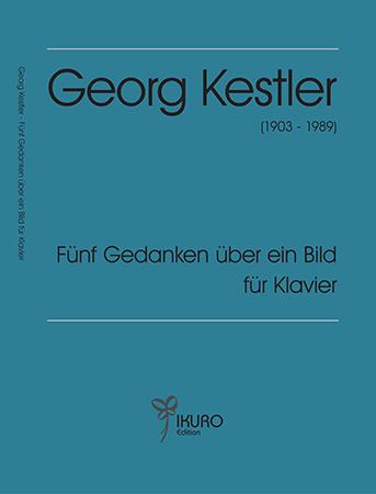 Georg Kestler (1903-1989) Fünf Gedanken über ein Bild (ca. 1920-1925) für Klavier solo
