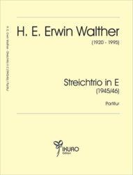 H. E. Erwin Walther (1920-1995) Streichtrio in E (1945-46)