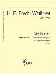 H. E. Erwin Walther (1920-1995) DIE NACHT – Improvisation nach Michelangelo für Streichquartett (1949)