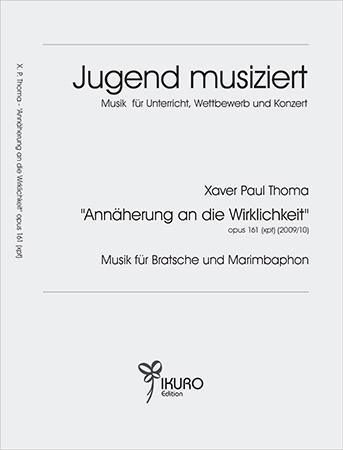 Xaver Paul Thoma (geb. 1953) Annäherung an die Wirklichkeit Op. 161 (xpt) (2009/10) Musik für Bratsche und Marimbaphon
