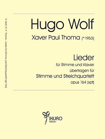 Xaver Paul Thoma (geb. 1953) Lieder von Hugo Wolf für Stimme und Streichquartett Op. 164 (xpt)