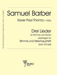 Samuel Barber / Xaver Paul Thoma (geb. 1953) Lieder für Stimme und Streichquartett, Op. 163 (xpt)