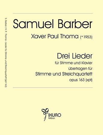 Xaver Paul Thoma (geb. 1953) 3 Lieder von Samuel Barber für Stimme und Streichquartett Op. 163 (xpt)