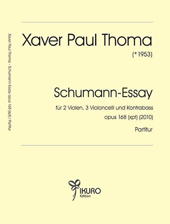 Xaver Paul Thoma (geb. 1953) Schumann-Essay Op. 168 (xpt) (2010)