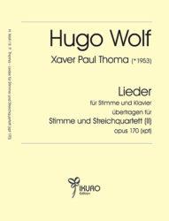 Hugo Wolf / Xaver Paul Thoma (geb. 1953) Lieder für Stimme und Streichquartett, Op. 170 (xpt)