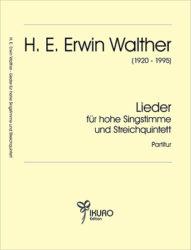 H. E. Erwin Walther (1920-1995)Lieder für hohe Singstrimme und Streichquintett (1961-63)