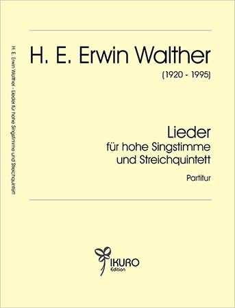 H. E. Erwin Walther (1920-1995) Lieder für hohe Singstrimme und Streichquintett