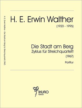 H. E. Erwin Walther (1920-1995)Die Stadt am Berg - Zyklus in 12 Sätzen für Streichquartett (1967)