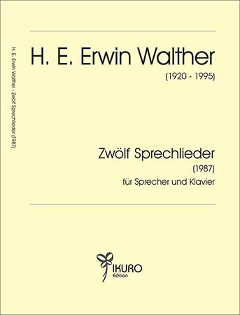 H. E. Erwin Walther (1920-1995)12 Sprechlieder für Sprecher und Klavier (1987)