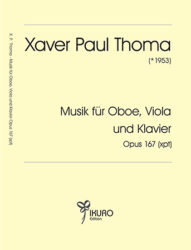 Xaver Paul Thoma (geb. 1953) Musik für Oboe, Viola und Klavier  Opus 167 (xpt)