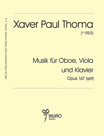 Xaver Paul Thoma (geb. 1953) | Musik für Oboe, Viola und Klavier Opus 167 (xpt)