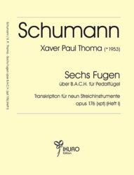 R. Schumann / X. P. Thoma: aus sechs Fugen über B.A.C.H. – Transkription für neun Streichinstrumente (Heft I)