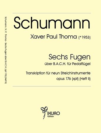 R. Schumann / X. P. Thoma: aus sechs Fugen über B.A.C.H. – Transkription für neun Streichinstrumente (Heft II)