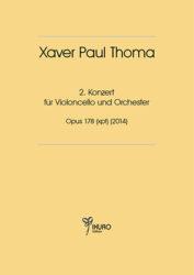Xaver Paul Thoma (geb. 1953): 2. Konzert für Violoncello und Orchester op. 178 (xpt) (2014)