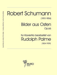 Robert Schumann: Bilder aus Osten Op. 66 | Bearbeitung für Klaviertrio von Rudolph Palme