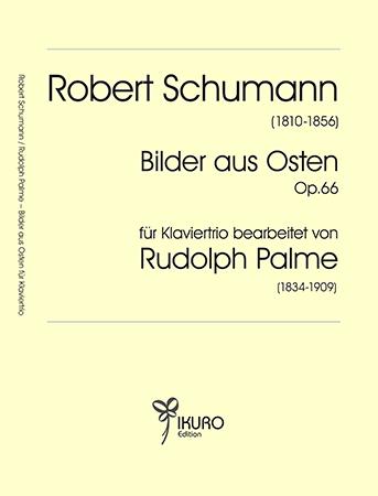 """Robert Schumann : """"Bilder aus Osten"""" – für Klaviertrio bearbeitet von Rudolph Palme (1868)"""