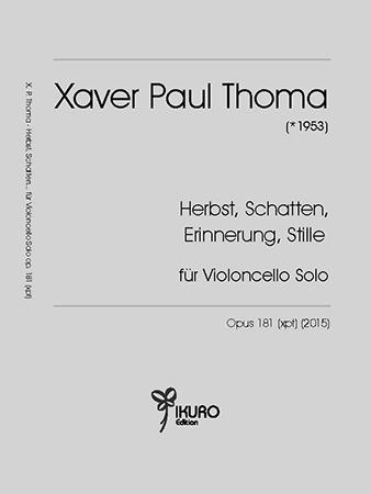 Xaver Paul Thoma (* 1953)  | Herbst, Schatten, Erinnerung, Stille für Violoncello solo, op. 181 (xpt) (2015)