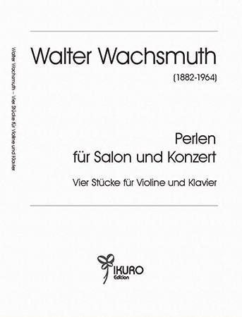 Walter Wachsmuth (1882-1964) Perlen für Salon und Konzert – Vier Stücke für Violine und Klavier