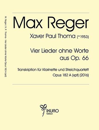 Reger / Thoma: Vier Lieder ohne Worte aus Op. 66 – Transkription für Klarinette und Streichquartett Opus 182 A (xpt)